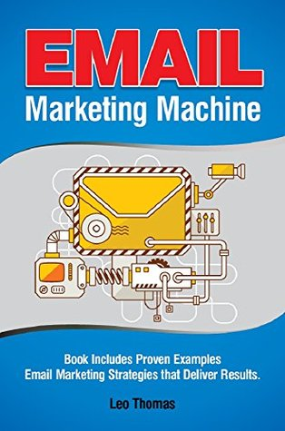 Email Marketing Machine: Book Includes Proven Examples - Email Marketing Strategies that Deliver Results - Free Download From Computers