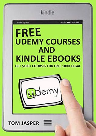 Free Udemy Courses and Kindle Ebooks: Get $100+ Courses for Free 100% Legal by Tom Jasper