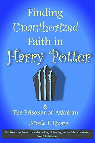 Finding Unauthorized Faith in Harry Potter & The Prisoner of Azkaban