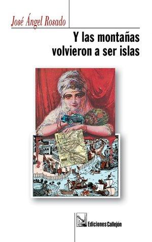 Y las montañas volvieron a ser islas by José Ángel Rosado