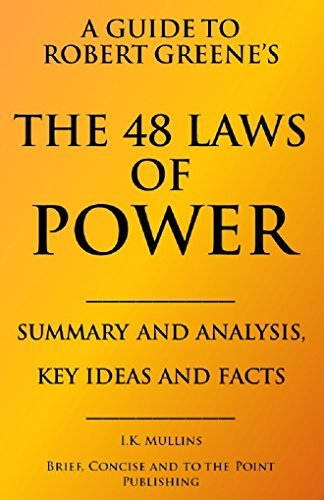 A Guide to Robert Greene's The 48 Laws of Power-Summary and Analysis, Key Ideas and Facts