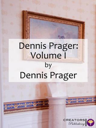 Dennis Prager: Volume I