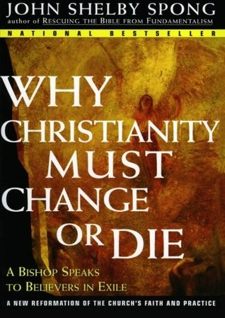 Why Christianity Must Change or Die by John Shelby Spong