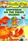 Shipwreck on the Pirate Islands (Geronimo Stilton, #18)