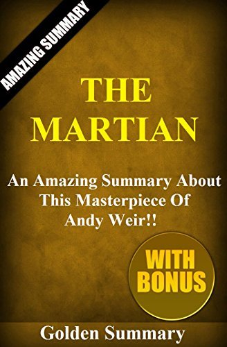 The Martian: An Amazing Summary About This Masterpiece Of Andy Weir!! (BONUS: Character Analysis To Help You Understand The Story, And More!) (The Martian: ... Audible, Audiobook, Paperback)