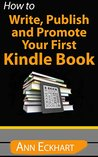 How To Write, Publish & Promote Your First Kindle Book by Ann Eckhart