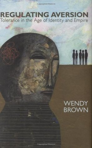 Regulating Aversion by Wendy Brown