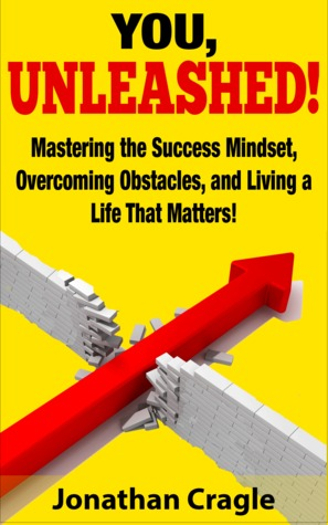 You, UNLEASHED!: Building a Success Mindset, Overcoming Obstacles, and Living a Life That Matters