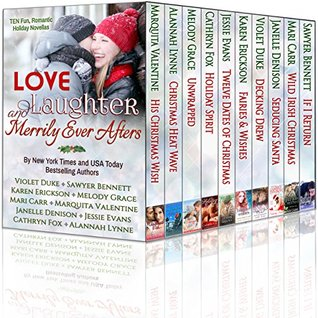 Love, Laughter, and Merrily Ever Afters (Ten Holiday Novellas by Ten NYT & USA Today Bestselling Aut