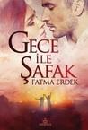 Gece İle Şafak by Fatma Erdek