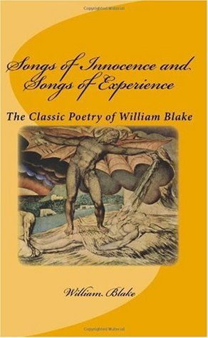 Songs of Innocence and Songs of Experience: The Classic Poetry of William Blake
