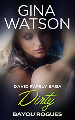 Dirty (David Family Saga Bayou Rogues Book 4) by Gina Watson