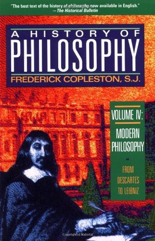 A History of Philosophy, Vol. 4: Modern Philosophy, from Descartes to Leibnitz