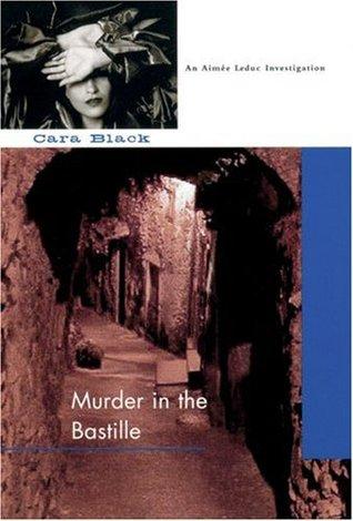 Murder in the Bastille(Aimee Leduc Investigations 4) - Cara Black