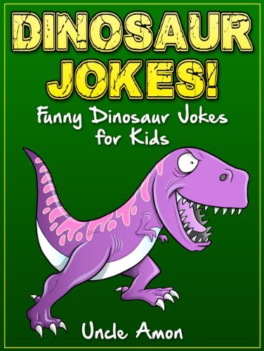 Dinosaur Jokes! Funny Jokes About Dinosaurs for Kids: *BONUS* Reptile and Amphibian Jokes! (Dinosaurs, Reptiles, Amphibians Joke Book for Kids) (Funny Dinosaur Joke Books for Kids)