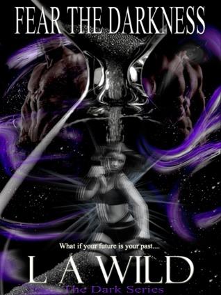 Fear The Darkness (The Dark Series #3)