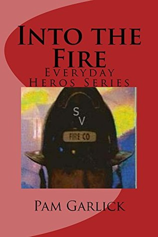 Into the Fire (Everyday Heroes Book 1)