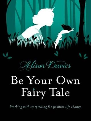 Be Your Own Fairy Tale Working With Storytelling For Positive Life