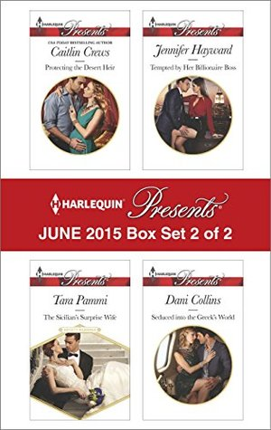 Harlequin Presents June 2015 - Box Set 2 of 2: Protecting the Desert Heir\The Sicilian's Surprise Wife\Tempted by Her Billionaire Boss\Seduced into the Greek's World