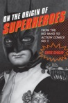 On the Origin of Superheroes: From the Big Bang to Action Comics No. 1