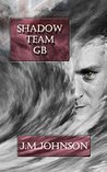 Shadow Team GB by J.M. Johnson