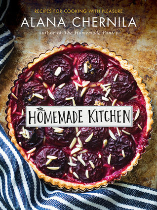 The Homemade Kitchen: Recipes for Cooking with Pleasure
