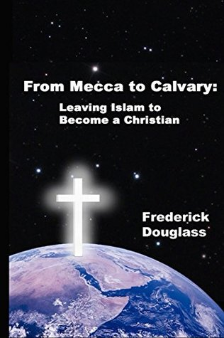 From Mecca to Calvary: Leaving Islam to Become a Christian