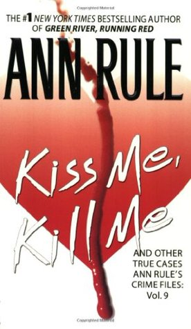 Kiss Me, Kill Me and Other True Cases(Crime Files 9)