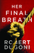 Her Final Breath (Tracy Crosswhite, #2) by Robert Dugoni
