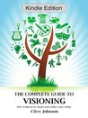 The Complete Guide To Visioning: How to discover, shape and realize your vision