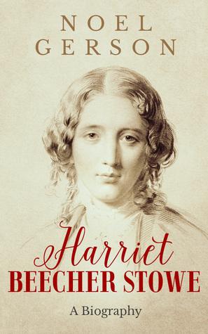 Harriet Beecher Stowe: A Biography