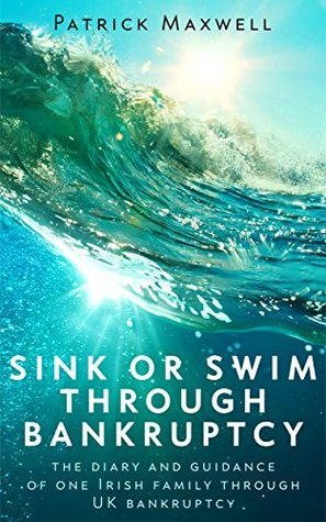 Sink or Swim Through Bankruptcy: The diary and guidance of one Irish family through bankruptcy