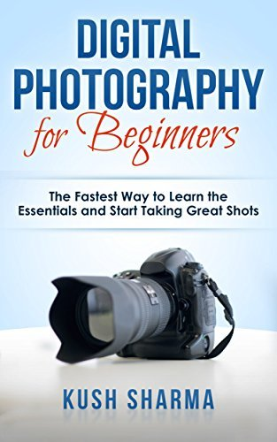 Digital Photography for Beginners: The Fastest Way to Learn the Essentials and Start Taking Great Shots