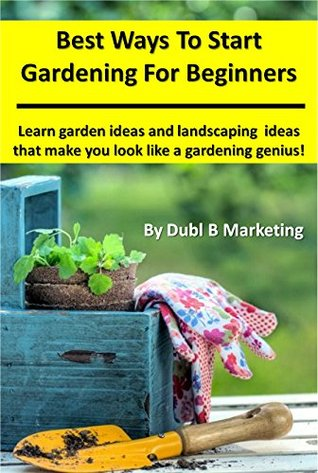 Best Ways to Start Gardening For Beginners: Learn garden ideas and landscaping ideas that make you look like a gardening genius!