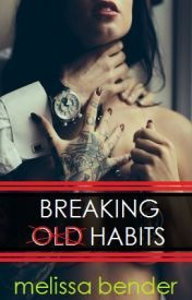 Breaking Old Habits by Melissa Bender