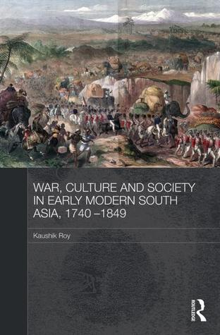 War, Culture and Society in Early Modern South Asia, 1740-1849