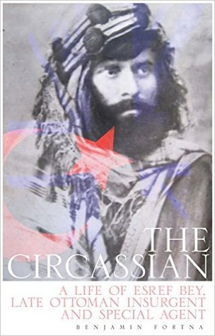 the-circassian-the-life-of-esref-bey-late-ottoman-insurgent-and-special-agent
