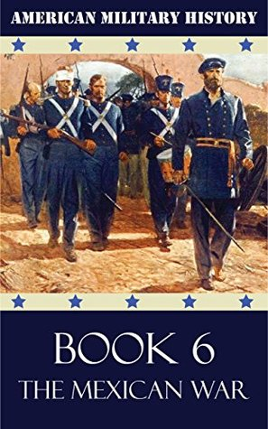 American Military History - Book 6: The Mexican War
