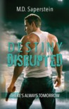 Destiny Disrupted (There's Always Tomorrow, #1)