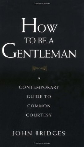 How to Be a Gentleman: A Contemporary Guide to Common Courtesy