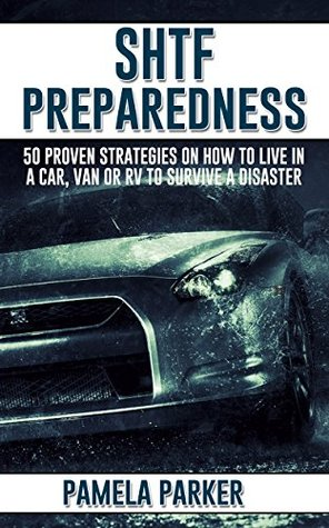 SHTF Preparedness. 50 Proven Strategies on How to Live in a Car, VAN or RV To Survive A Disaster