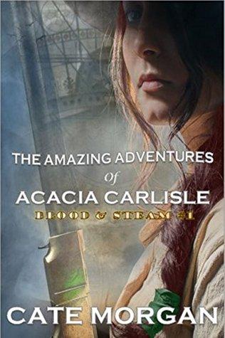 The Amazing Adventures of Acacia Carlisle (Blood & Steam Book 1)