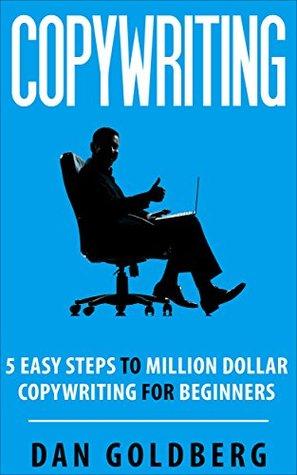 Copywriting: 5 Easy Steps to Million Dollar Copywriting For Beginners (Copywriting, Copywriting for Beginners, Copywriting Guide Book 1)