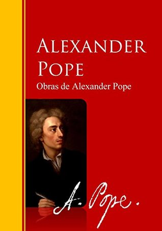Obras de Alexander Pope: Biblioteca de Grandes Escritores