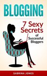 Blogging: Blog Marketing: 7 Sexy Secrets of Successful Bloggers (blogging, how to make a blog, blog, blog marketing, blogging tips, how to create a blog, blog promotion, blog topics, fdasfdsa)