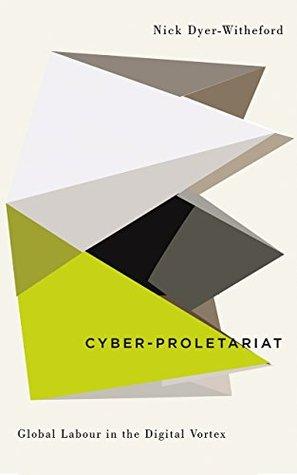 Cyber-Proletariat: Global Labour in the Digital Vortex