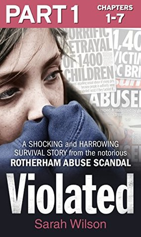 Violated: Part 1 of 3: A Shocking and Harrowing Survival Story from the Notorious Rotherham Abuse Scandal