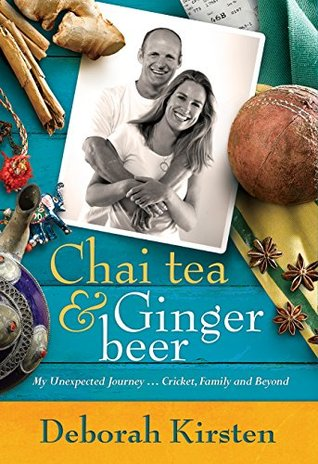 Chai Tea and Ginger Beer (eBook): My Unexpected Journey … Cricket, Family and Beyond