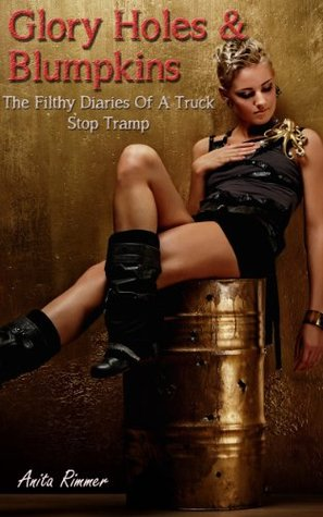 Glory Holes And Blumpkins (The Filthy Diaries Of A Truck Stop Tramp Book 1)