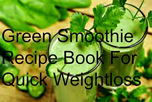 Green Smoothie Recipe Book For Quick Weightloss
